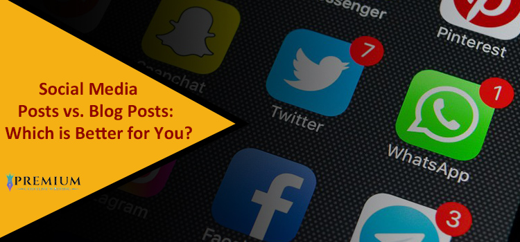 Social Media Posts Vs. Blog Posts: Which Is Better For You?