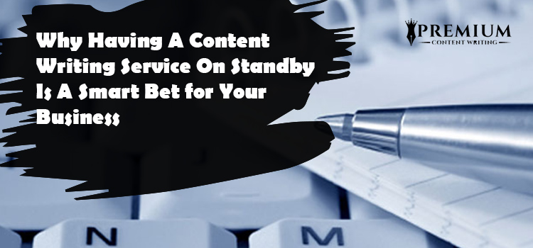 Why Having A Content Writing Service On Standby Is A Smart Bet for Your Business